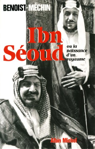 Ibn Seoud ou la naissance d'un royaume. Le loup et le léopard