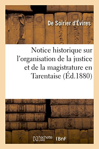 Notice historique sur l'organisation de la justice et de la magistrature en Tarentaise: du XIIe au XIXe Siècle