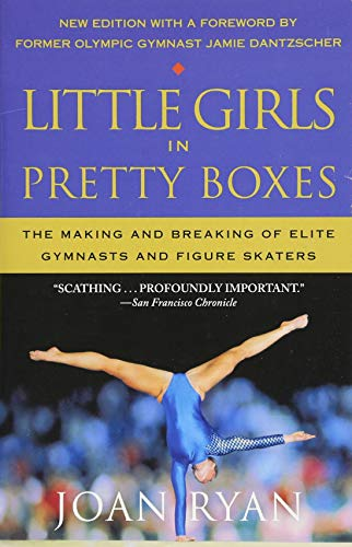 Little Girls in Pretty Boxes: The Making and Breaking of Elite Gymnasts and Figure Skaters por Joan Ryan