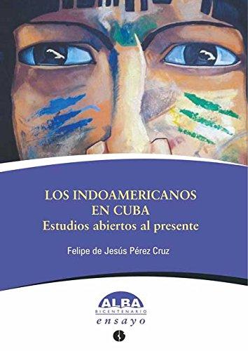Los indoamericanos en Cuba. Estudios abiertos al presente