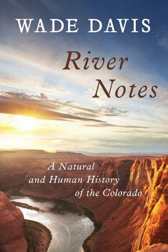 River Notes A Natural and Human History of the Colorado