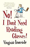 No! I Dont Need Reading Glasses by Virginia Ironside (2014-02-27)