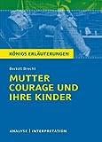 Mutter Courage und ihre Kinder von Bertolt Brecht.: Textanalyse und Interpretation mit ausführlicher Inhaltsangabe und Abituraufgaben mit Lösungen (Königs Erläuterungen 318)