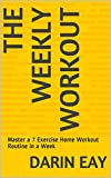 The Weekly Workout: Master a 7 Exercise Home Workout Routine in a Week (Weightloss In A Week Series  Book 1) (English Edition)
