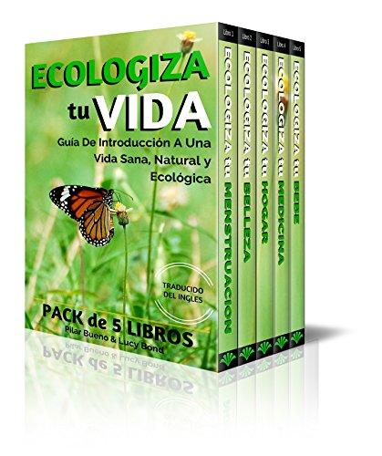 ECOLOGIZA tu VIDA Coleccion de 5 Libros -  MENSTRUACION, BELLEZA, HOGAR, MEDICINA y BEBE: Guía de...