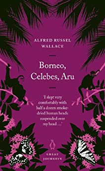 Borneo, Celebes, Aru (Penguin Great Journeys) by [Wallace, Alfred Russel]