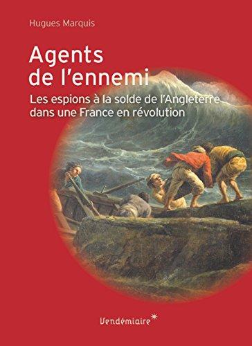 Agents de l'ennemi - Les espions à la solde de l'Angleterre dans une France en révolution par Hugues Marquis