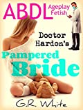 ABDL Ageplay Fetish - Doctor Hardon's Pampered Bride (Dominated by the Doctor Book 15) (English Edition)