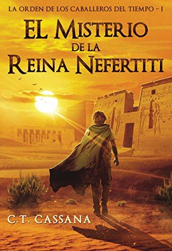 El misterio de la Reina Nefertiti: Premio Eriginal Books 2017 en la categoría de Acción y Aventura (Charlie Wilford y la Orden de los Caballeros del Tiempo nº 1) (Spanish Edition)