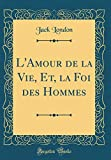 L'Amour de la Vie, Et, La Foi Des Hommes (Classic Reprint) - Forgotten Books - 23/01/2019