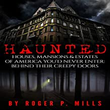 Haunted: Houses, Mansions & Estates of America You'd Never Enter
