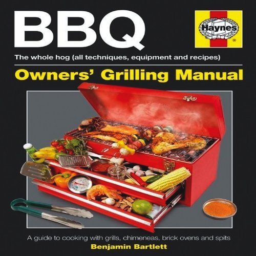 BBQ Manual A Guide to Cooking with Grills, Chimeneas, Brick Ovens and Spits by Bartlett, Ben ( AUTHOR ) Apr-03-2012 Hardback