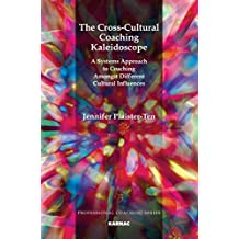 The Cross-Cultural Coaching Kaleidoscope: A Systems Approach to Coaching Amongst Different Cultural Influences
