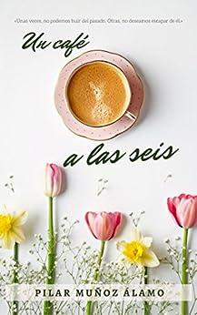 Un café a las seis de [MUÑOZ ÁLAMO, PILAR]