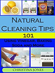 Natural Cleaning Tips 101 - Using Vinegar, Baking Soda, and More (English Edition)