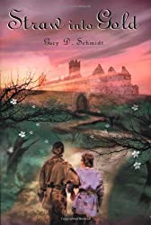Straw Into Gold by Gary D. Schmidt (2001-04-23)