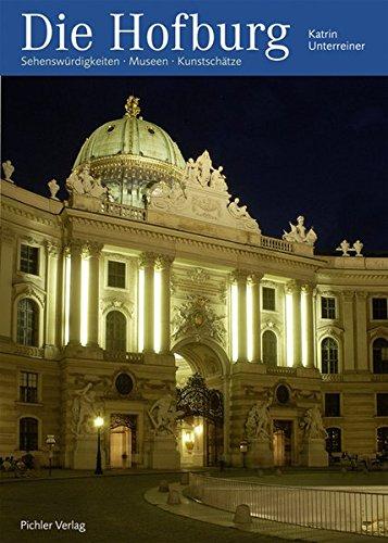 Die Hofburg: Sehenswürdigkeiten - Kunstschätze - Museen