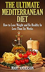 Mediterranean Diet: The Ultimate Mediterranean Diet: How to Lose Weight and Be Healthy In Less Than Six Weeks (Mediterranean Diet For Beginners) (English Edition)