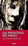LAS FRONTERAS DEL MIEDO, DE AGUSTÍN FERNÁNDEZ PAZ (Periscopio)
