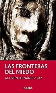 LAS FRONTERAS DEL MIEDO, DE AGUSTÍN FERNÁNDEZ PAZ par Agustín Fernandez Paz