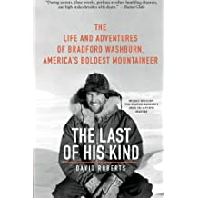 The Last of His Kind: The Life and Adventures of Bradford Washburn, America's Boldest Mountaineer by David Roberts (2010-06-15)