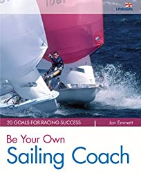 Be Your Own Sailing Coach (For Tablet Devices): Become a Winner with 20 Goals for Racing Success