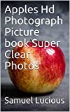 Apples Hd Photograph Picture book Super Clear Photos (English Edition)