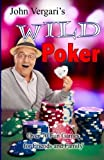 John Vergari's Wild Poker: Over 70 Fun Games for Friends and Family
