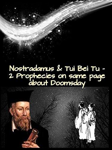 Nostradamus & Tui Bei Tu - 2 Prophecies on same page about Doomsday