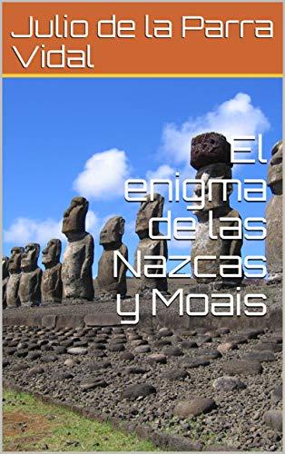 El enigma de las Nazcas y Moais eBook: de la Parra Vidal, Julio ...