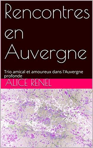 Rencontres en Auvergne: Trio amical et amoureux dans l'Auvergne profonde