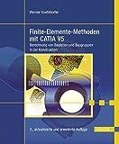 Finite-Elemente-Methoden mit CATIA V5: Berechnung von Bauteilen und Baugruppen in der Konstruktion