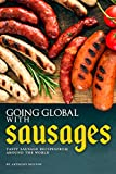 Going Global With Sausages: Tasty Sausage Recipes from Around the World (English Edition)
