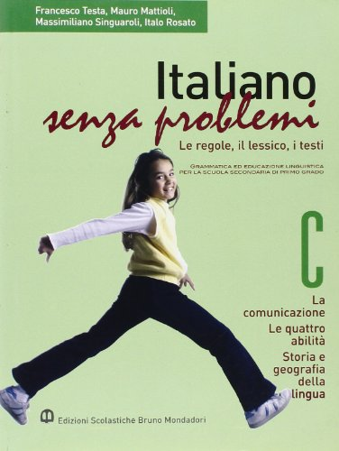 Italiano senza problemi. Vol. C: La comunicazione-Le quattro abilit-Storia e geografia della lingua. Per la Scuola media