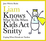 Liam Knows What To Do When Kids Act Snitty: Coping When Friends are Tactless (Liam Books)