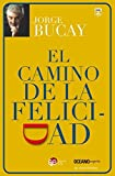 El camino de la felicidad by Jorge Bucay (2015-04-01)