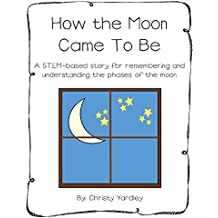 How the Moon Came to Be: A STEM-based story for remembering and understanding the phases of the moon (English Edition)