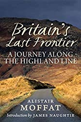 [Britain's Last Frontier: A Journey Along the Highland Line] (By: Alistair Moffat) [published: January, 2013]