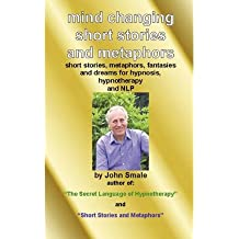 [(Mind Changing Short Stories and Metaphors: For Hypnosis, Hypnotherapy and NLP)] [Author: John Smale] published on (September, 2008)