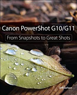 Canon PowerShot G10 / G11: From Snapshots to Great Shots by [Carlson, Jeff]
