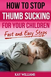 How to Stop Thumb Sucking For Children: 5 Fast and Easy Steps (English Edition)