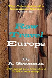 The Adventures of a Greenman Series: (Part 13) Raw Travel Europe