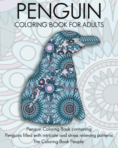 Penguin Coloring Book For Adults: Penguin Coloring Book containing  Penguins filled with intricate and stress relieving patterns: Volume 6 (Coloring Books for Adults)