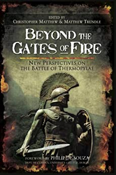 Beyond the Gates of Fire: New Perspectives on the Battle of Thermopylae by [Matthew, Christopher, Trundel, Matthew]