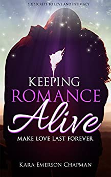 Keeping Romance Alive: Six ways to make love last forever in a relationship - Great wedding gift (English Edition) di [Chapman, Kara Emerson, Publishing, Iron Ring]