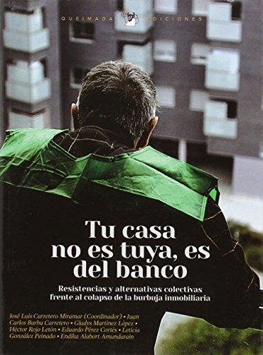 Tu casa no es tuya es del Banco: Resistencia y alternativas colectivas frente al colapso de la burbuja inmobiliaria. (Nuestra Memoria)