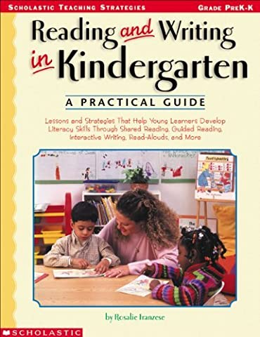Reading and Writing in Kindergarten: A Practical Guide: Lessons and Strategies That Help Young Learners Develop Literacy Skills Through Shared ... Interactive Writing, Read-Alouds, and More by Rosalie Franzese (2002-08-01)