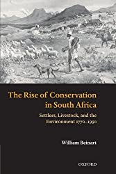 The Rise of Conservation in South Africa: Settlers, Livestock, and the Environment 1770-1950
