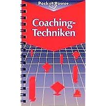 Coaching-Techniken: Sieben Techniken zur Entwicklung von Führungsqualität Die CT 7