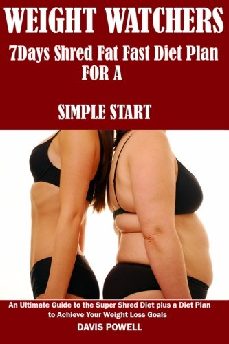 weight-watcher-a-7days-shred-fat-fast-diet-plan-for-a-simple-start-an-ultimate-guide-to-the-super-sh